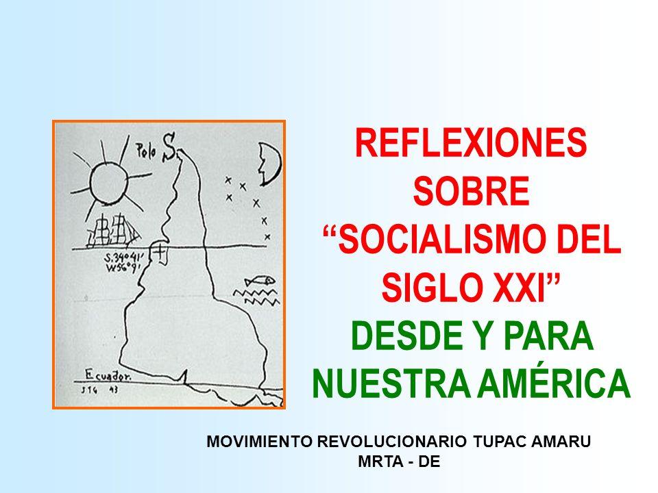 MOVIMIENTO REVOLUCIONARIO TUPAC AMARU MRTA - DE REFLEXIONES SOBRE SOCIALISMO DEL SIGLO XXI DESDE Y PARA NUESTRA AMÉRICA