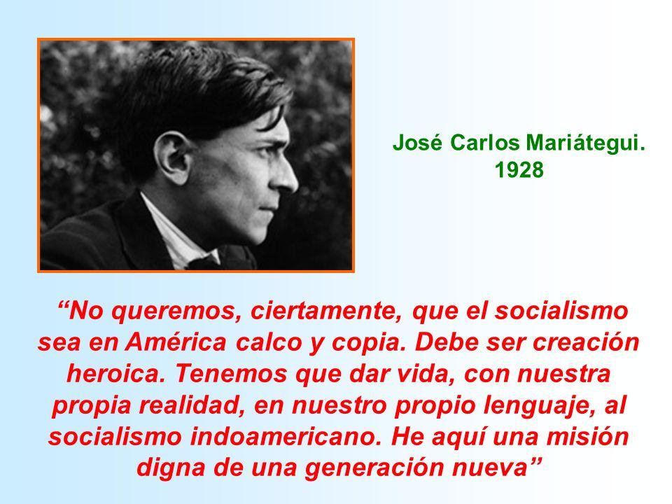 No queremos, ciertamente, que el socialismo sea en América calco y copia.