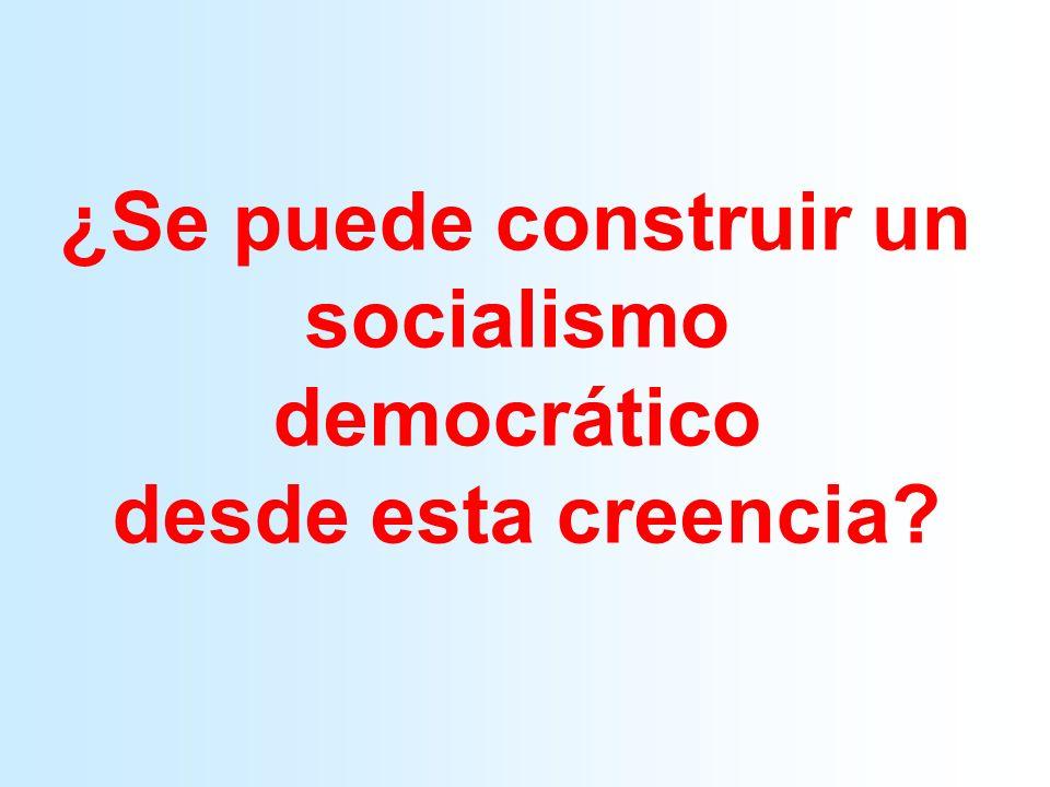 ¿Se puede construir un socialismo democrático desde esta creencia?