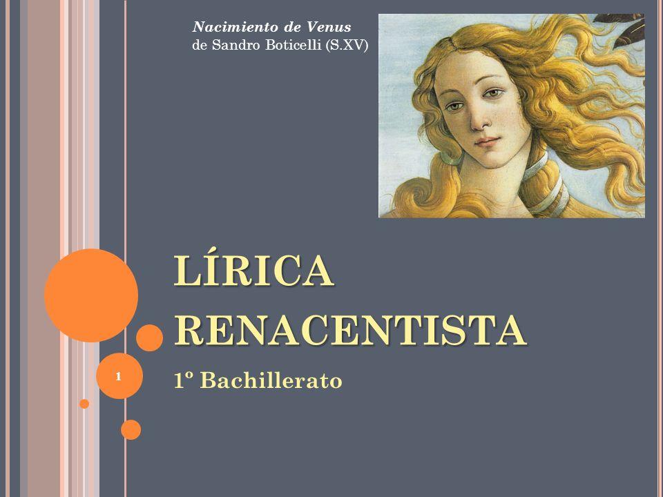 LÍRICA RENACENTISTA 1º Bachillerato 1 Nacimiento de Venus de Sandro Boticelli (S.XV)