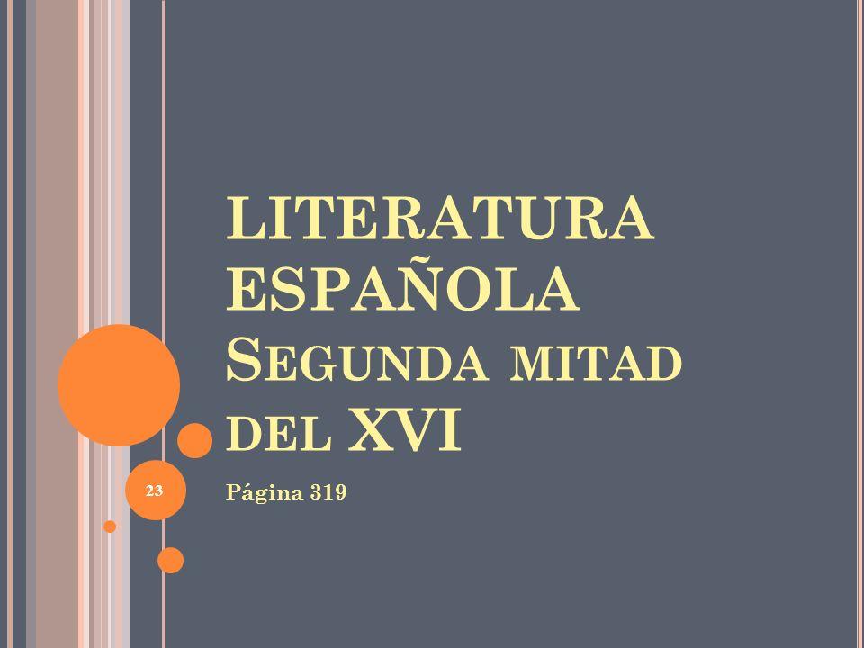LITERATURA ESPAÑOLA S EGUNDA MITAD DEL XVI Página 319 23