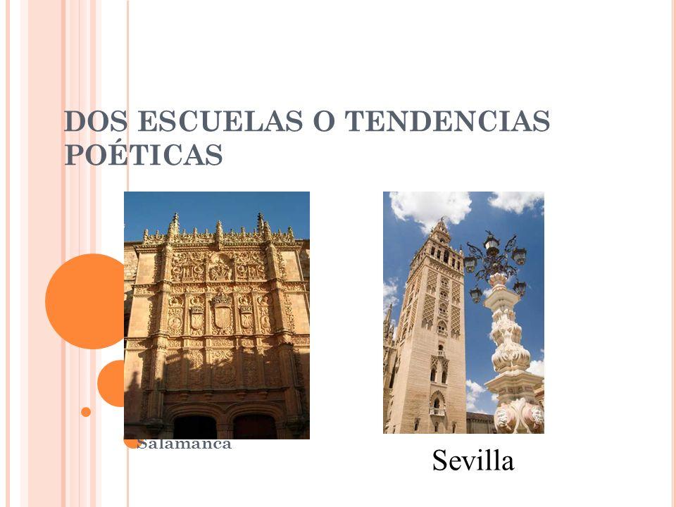 DOS ESCUELAS O TENDENCIAS POÉTICAS Salamanca Sevilla