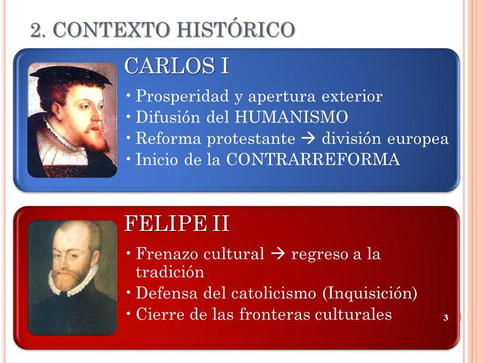 2. CONTEXTO HISTÓRICO CARLOS I Prosperidad y apertura exterior Difusión del HUMANISMO Reforma protestante división europea Inicio de la CONTRARREFORMA