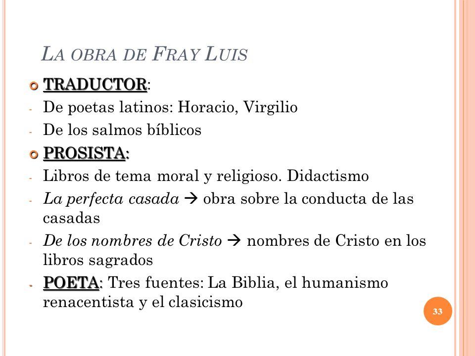 L A OBRA DE F RAY L UIS TRADUCTOR TRADUCTOR: - De poetas latinos: Horacio, Virgilio - De los salmos bíblicos PROSISTA: PROSISTA: - Libros de tema mora