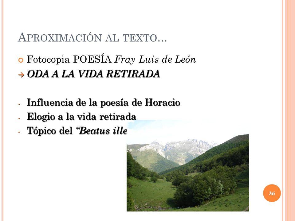 A PROXIMACIÓN AL TEXTO... Fotocopia POESÍA Fray Luis de León ODA A LA VIDA RETIRADA ODA A LA VIDA RETIRADA - Influencia de la poesía de Horacio - Elog