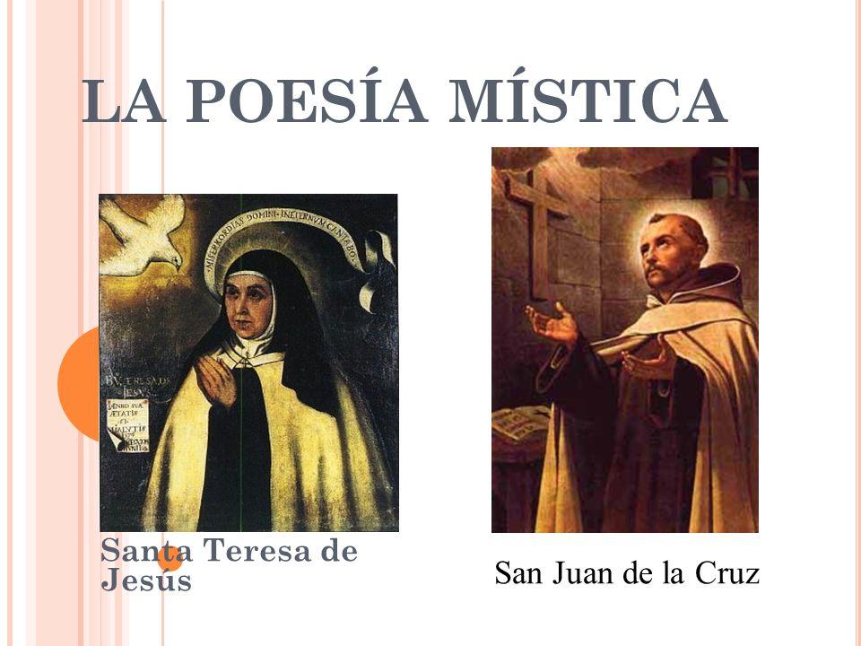 LA POESÍA MÍSTICA Santa Teresa de Jesús San Juan de la Cruz