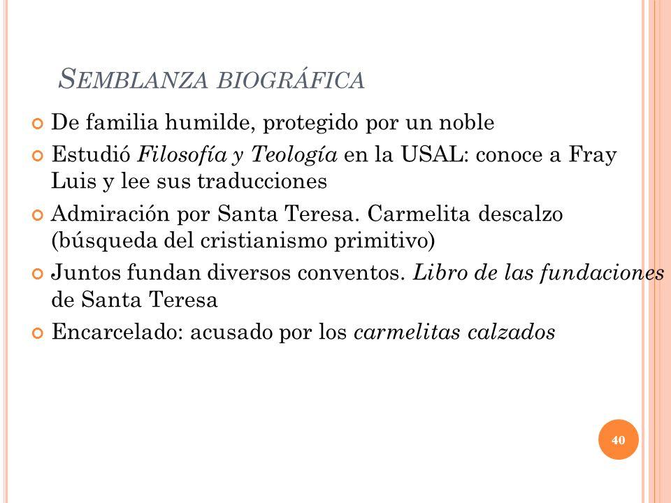 S EMBLANZA BIOGRÁFICA De familia humilde, protegido por un noble Estudió Filosofía y Teología en la USAL: conoce a Fray Luis y lee sus traducciones Ad