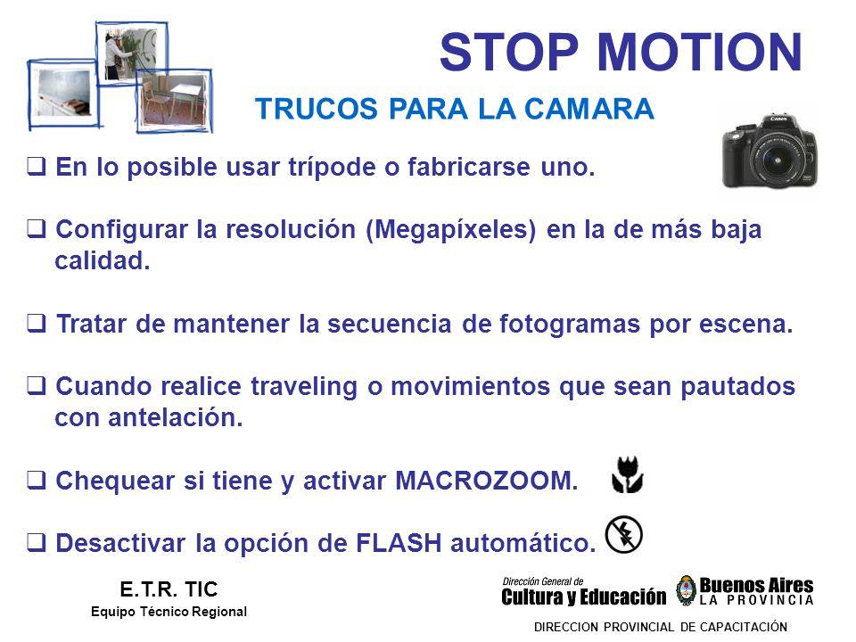 STOP MOTION DIRECCION PROVINCIAL DE CAPACITACIÓN TRUCOS PARA LA CAMARA E.T.R. TIC Equipo Técnico Regional En lo posible usar trípode o fabricarse uno.