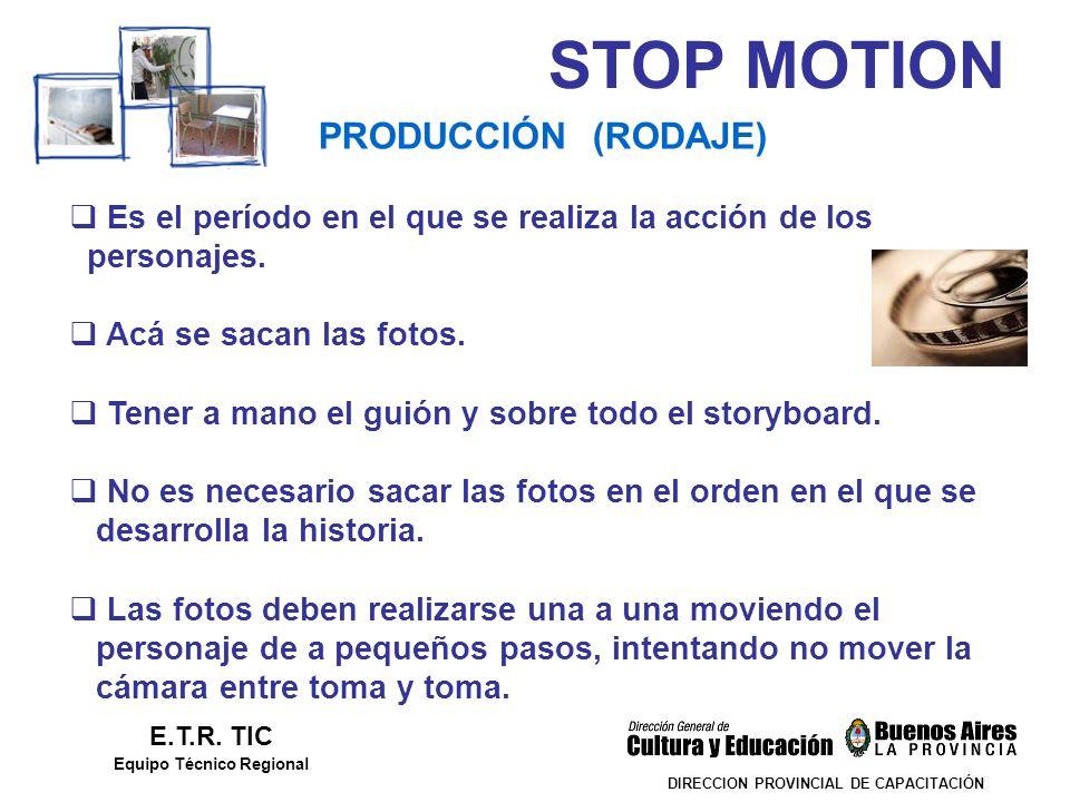 STOP MOTION DIRECCION PROVINCIAL DE CAPACITACIÓN PRODUCCIÓN (RODAJE) E.T.R. TIC Equipo Técnico Regional Es el período en el que se realiza la acción d