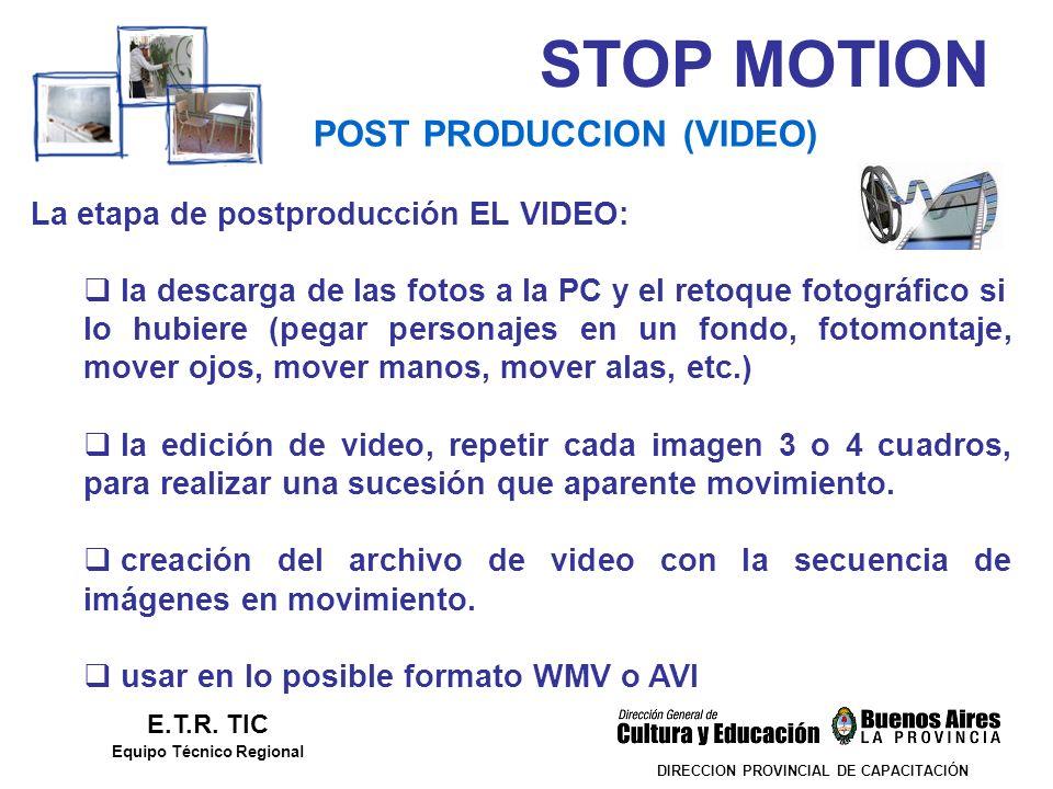 STOP MOTION DIRECCION PROVINCIAL DE CAPACITACIÓN POST PRODUCCION (VIDEO) E.T.R. TIC Equipo Técnico Regional La etapa de postproducción EL VIDEO: la de
