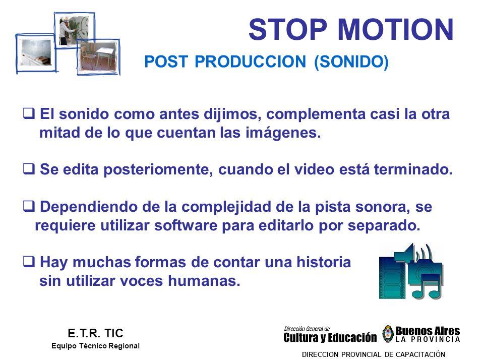 STOP MOTION DIRECCION PROVINCIAL DE CAPACITACIÓN POST PRODUCCION (SONIDO) E.T.R. TIC Equipo Técnico Regional El sonido como antes dijimos, complementa
