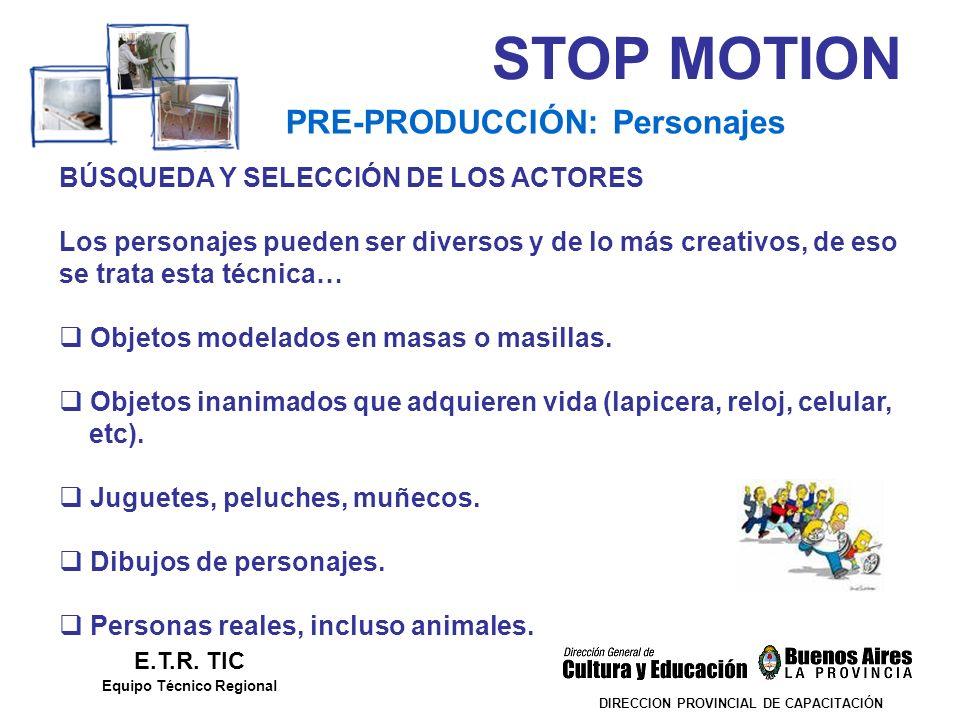 STOP MOTION DIRECCION PROVINCIAL DE CAPACITACIÓN PRE-PRODUCCIÓN: Personajes E.T.R. TIC Equipo Técnico Regional BÚSQUEDA Y SELECCIÓN DE LOS ACTORES Los