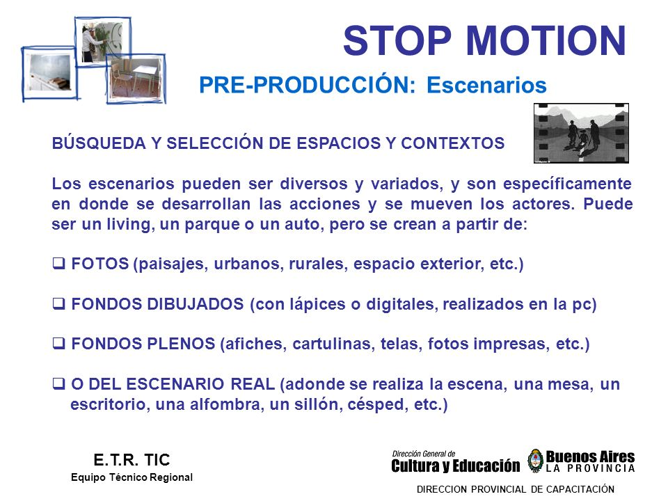 STOP MOTION DIRECCION PROVINCIAL DE CAPACITACIÓN PRE-PRODUCCIÓN: Escenarios E.T.R. TIC Equipo Técnico Regional BÚSQUEDA Y SELECCIÓN DE ESPACIOS Y CONT