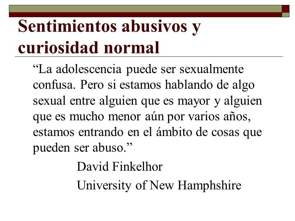 Sentimientos abusivos y curiosidad normal La adolescencia puede ser sexualmente confusa. Pero si estamos hablando de algo sexual entre alguien que es