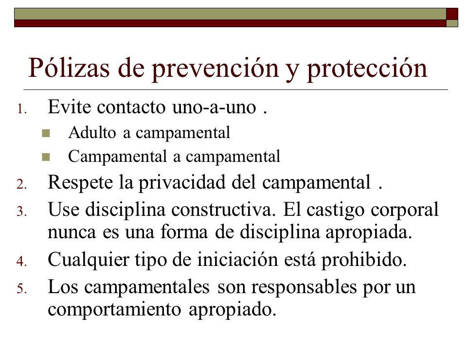 Pólizas de prevención y protección 1. Evite contacto uno-a-uno. Adulto a campamental Campamental a campamental 2. Respete la privacidad del campamenta