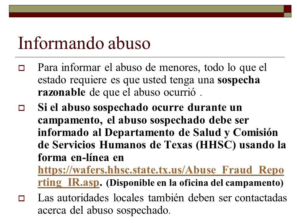 Informando abuso Para informar el abuso de menores, todo lo que el estado requiere es que usted tenga una sospecha razonable de que el abuso ocurrió.