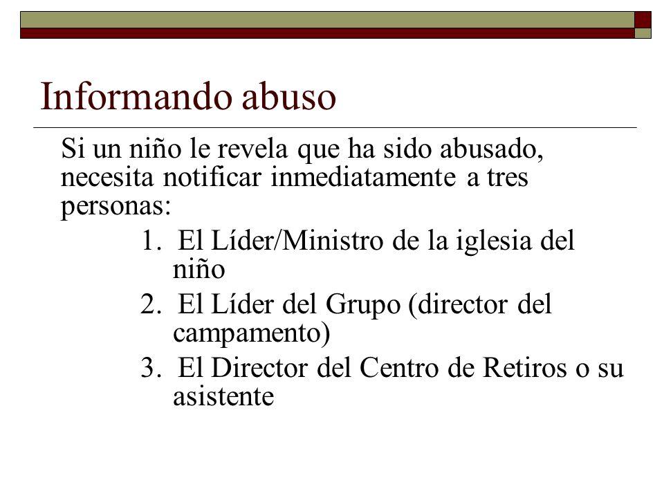 Informando abuso Si un niño le revela que ha sido abusado, necesita notificar inmediatamente a tres personas: 1. El Líder/Ministro de la iglesia del n