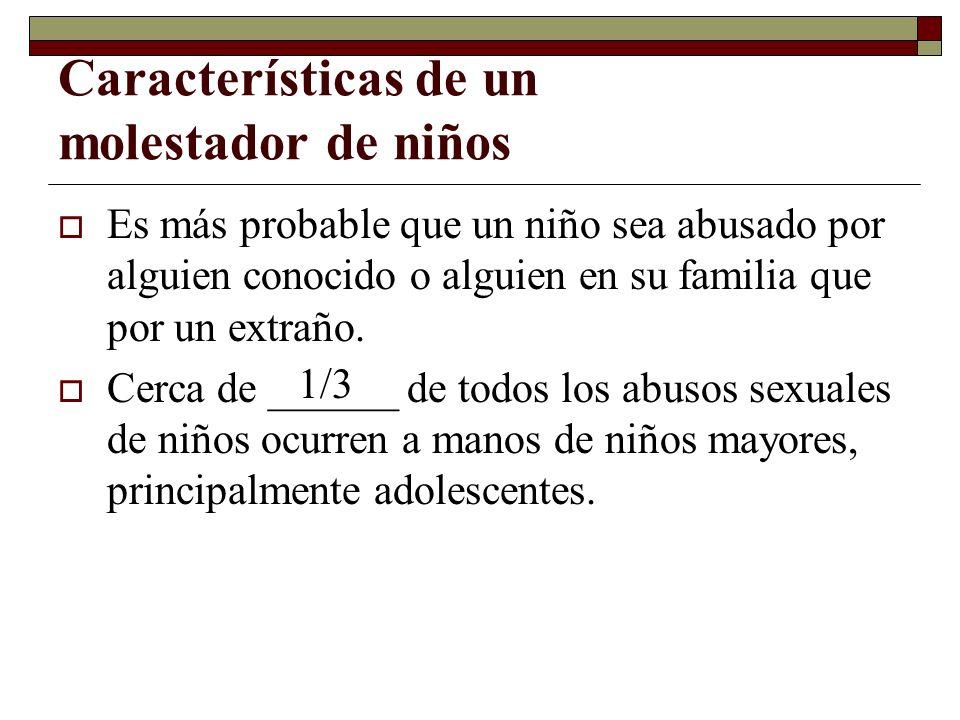 Características de un molestador de niños Es más probable que un niño sea abusado por alguien conocido o alguien en su familia que por un extraño. Cer