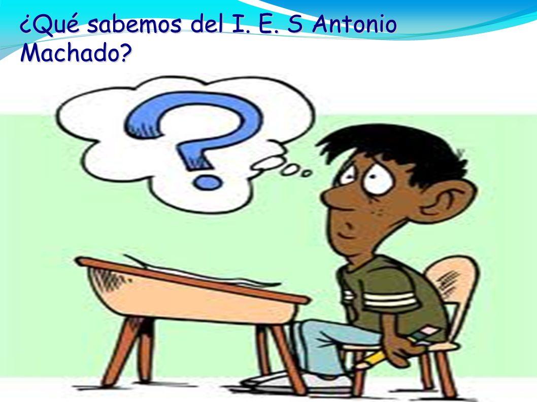 ¿Qué sabemos del I. E. S Antonio Machado?