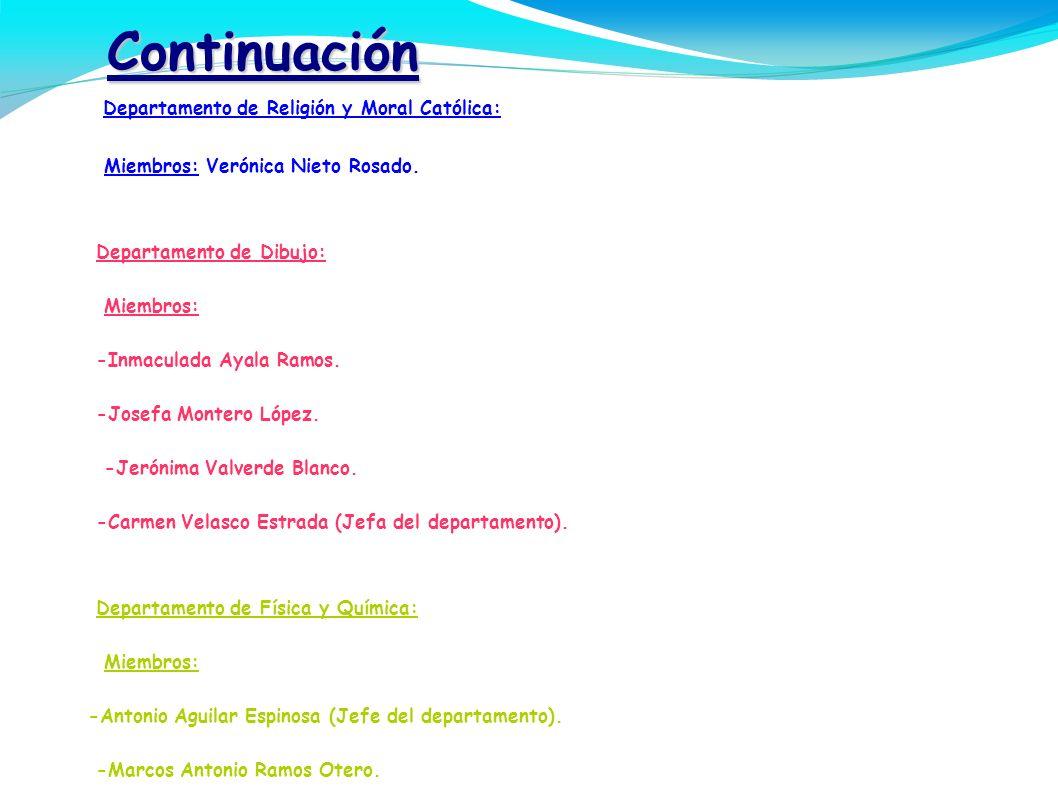 Continuación - Departamento de Religión y Moral Católica: Miembros: Verónica Nieto Rosado. - Departamento de Dibujo: Miembros: -Inmaculada Ayala Ramos