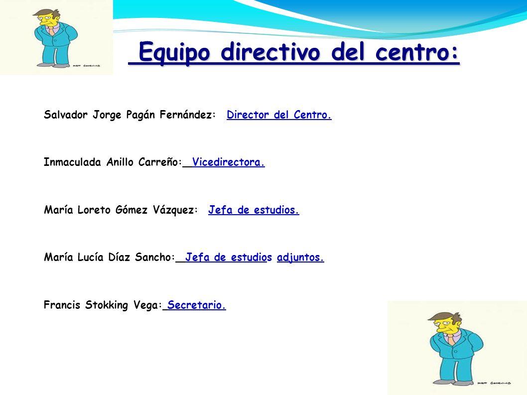 Equipo directivo del centro: Equipo directivo del centro:. Salvador Jorge Pagán Fernández: Director del Centro.. Inmaculada Anillo Carreño: Vicedirect