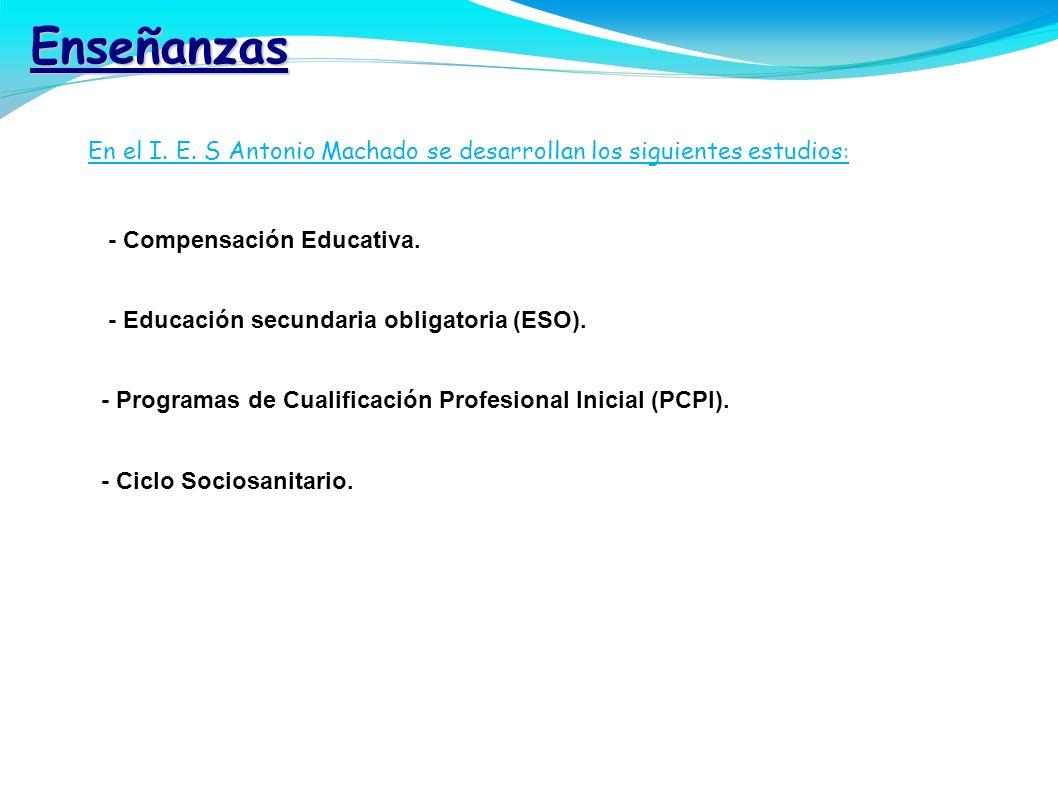 Enseñanzas E En el I. E. S Antonio Machado se desarrollan los siguientes estudios : - Compensación Educativa. - Educación secundaria obligatoria (ESO)