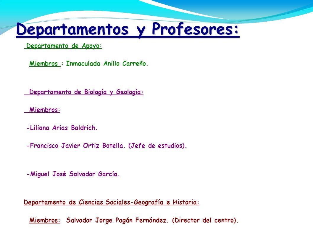 Departamentos y Profesores: - Departamento de Apoyo: M Miembros : Inmaculada Anillo Carreño. - Departamento de Biología y Geología: M Miembros:. -Lili