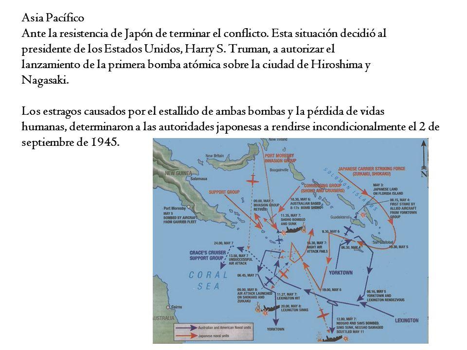 Asia Pacífico Ante la resistencia de Japón de terminar el conflicto. Esta situación decidió al presidente de los Estados Unidos, Harry S. Truman, a au