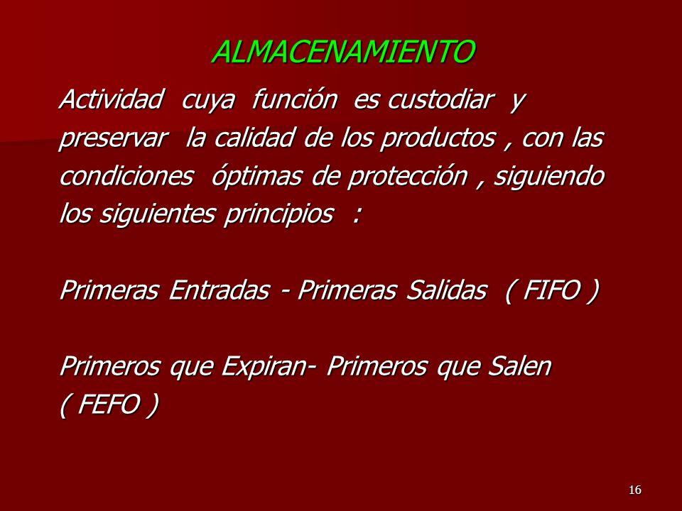 16 ALMACENAMIENTO Actividad cuya función es custodiar y preservar la calidad de los productos, con las condiciones óptimas de protección, siguiendo lo