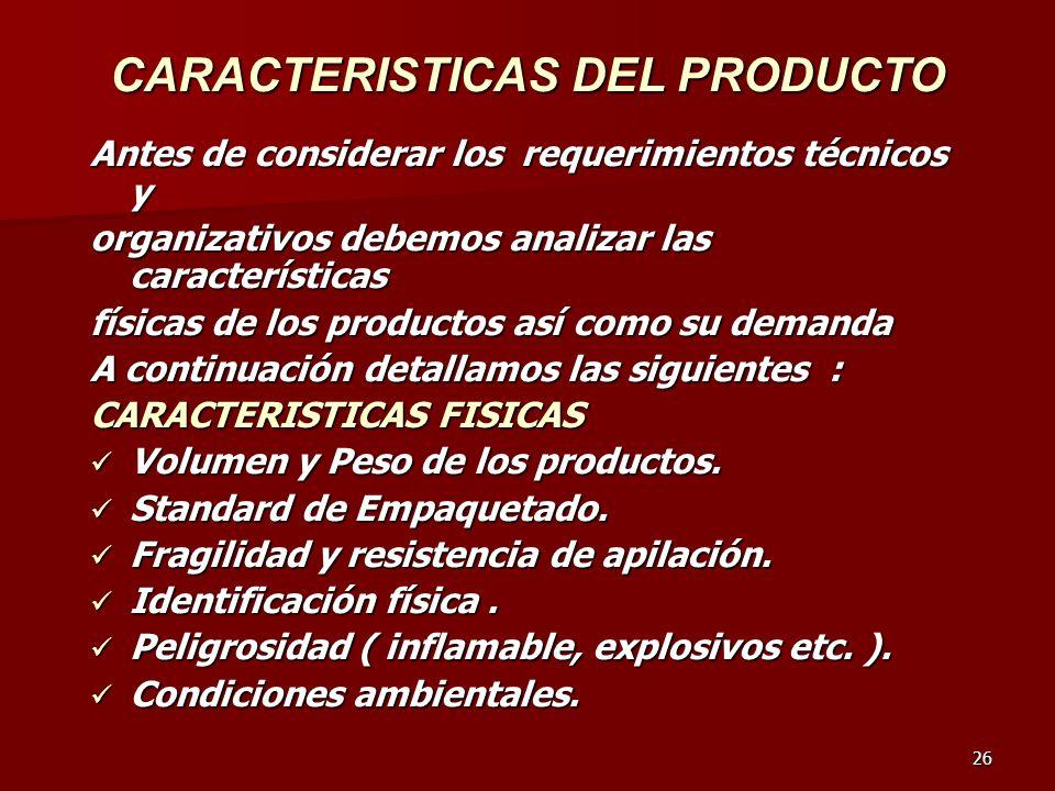 26 CARACTERISTICAS DEL PRODUCTO Antes de considerar los requerimientos técnicos y organizativos debemos analizar las características físicas de los pr