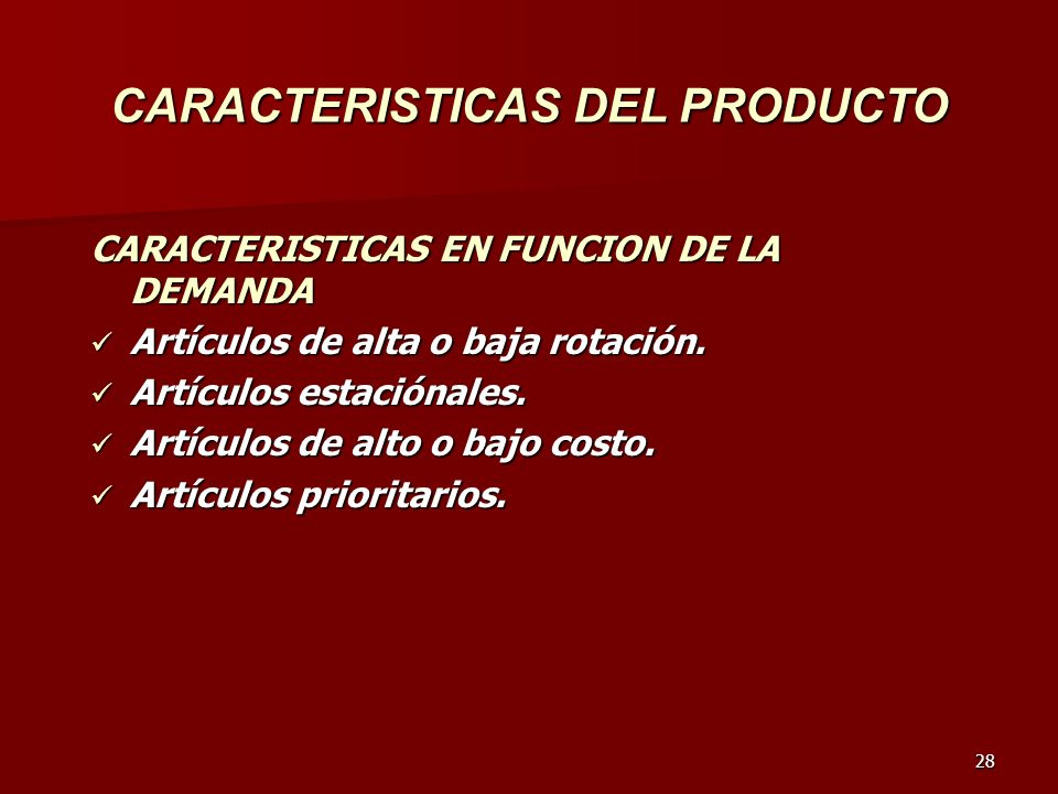28 CARACTERISTICAS DEL PRODUCTO CARACTERISTICAS EN FUNCION DE LA DEMANDA Artículos de alta o baja rotación. Artículos de alta o baja rotación. Artícul