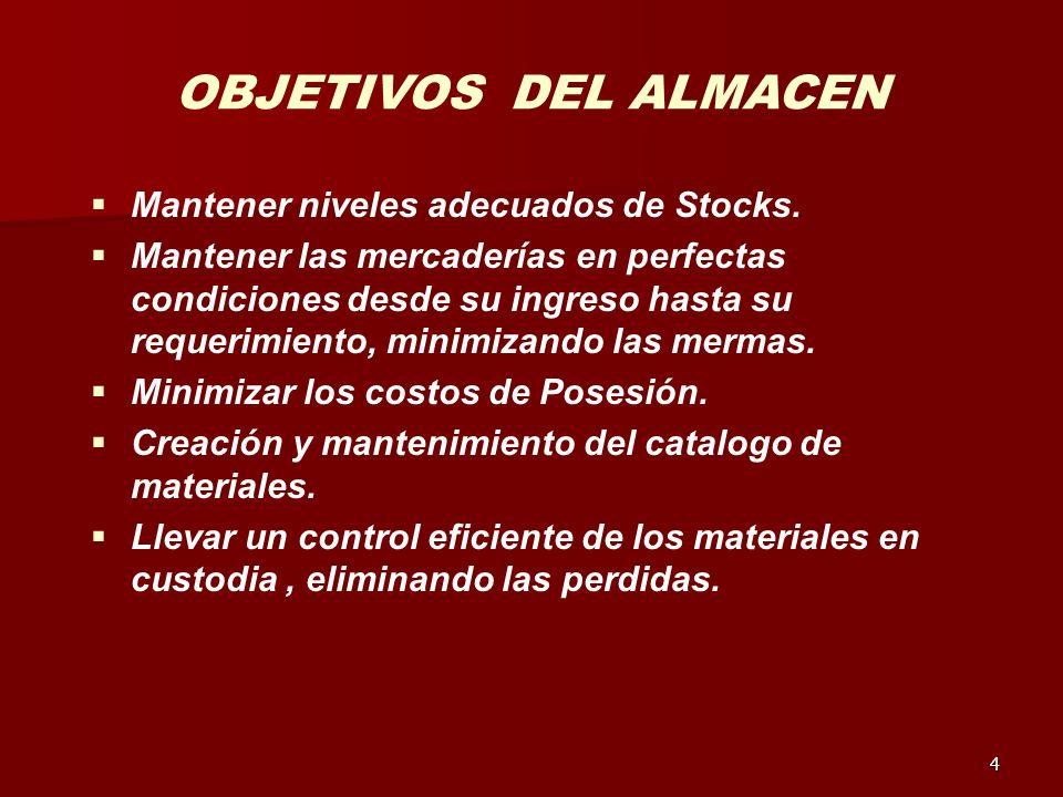 4 OBJETIVOS DEL ALMACEN Mantener niveles adecuados de Stocks. Mantener las mercaderías en perfectas condiciones desde su ingreso hasta su requerimient