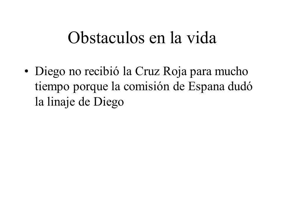 Obstaculos en la vida Diego no recibió la Cruz Roja para mucho tiempo porque la comisión de Espana dudó la linaje de Diego