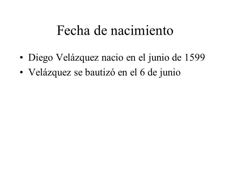 Fecha de nacimiento Diego Velázquez nacio en el junio de 1599 Velázquez se bautizó en el 6 de junio
