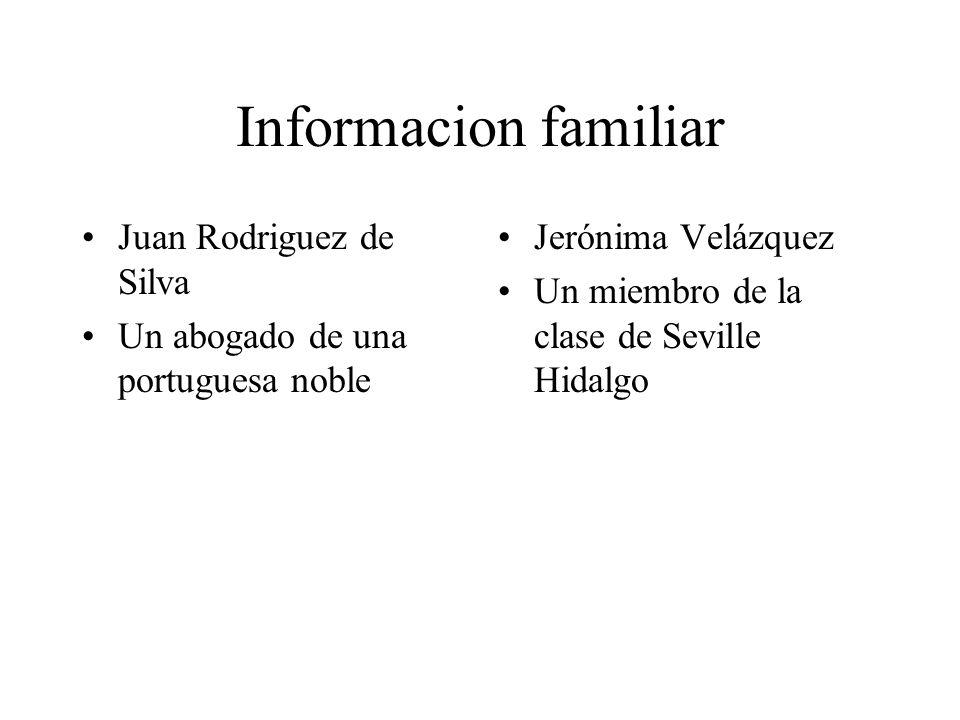 Informacion familiar Juan Rodriguez de Silva Un abogado de una portuguesa noble Jerónima Velázquez Un miembro de la clase de Seville Hidalgo