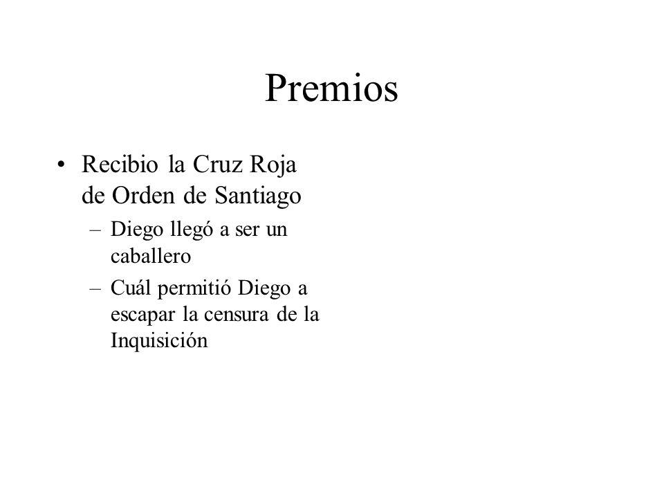 Premios Recibio la Cruz Roja de Orden de Santiago –Diego llegó a ser un caballero –Cuál permitió Diego a escapar la censura de la Inquisición