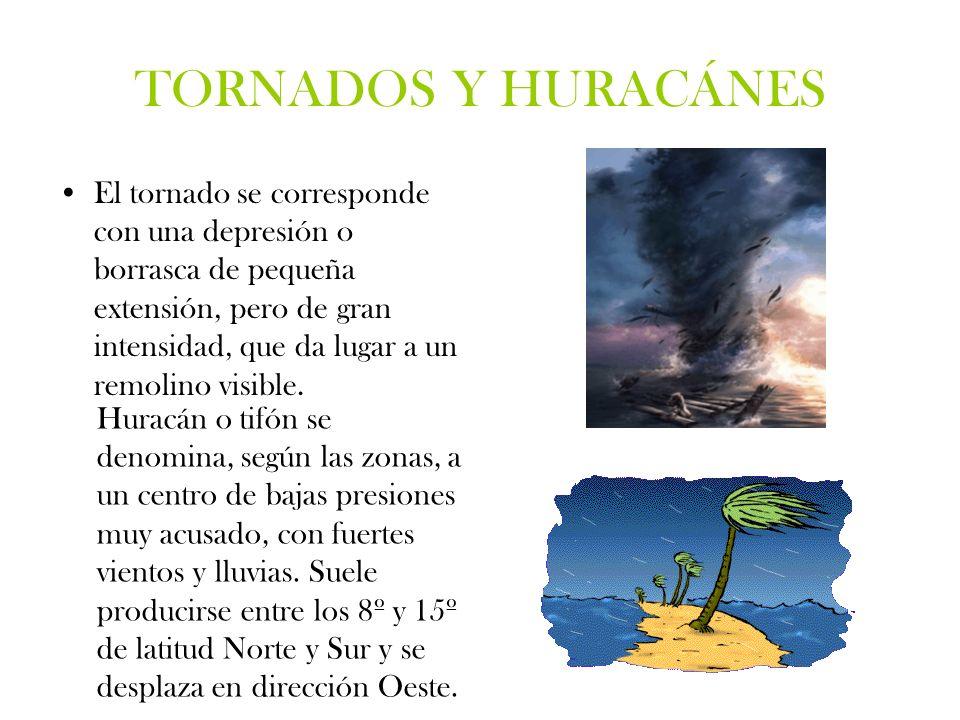 TORNADOS Y HURACÁNES El tornado se corresponde con una depresión o borrasca de pequeña extensión, pero de gran intensidad, que da lugar a un remolino