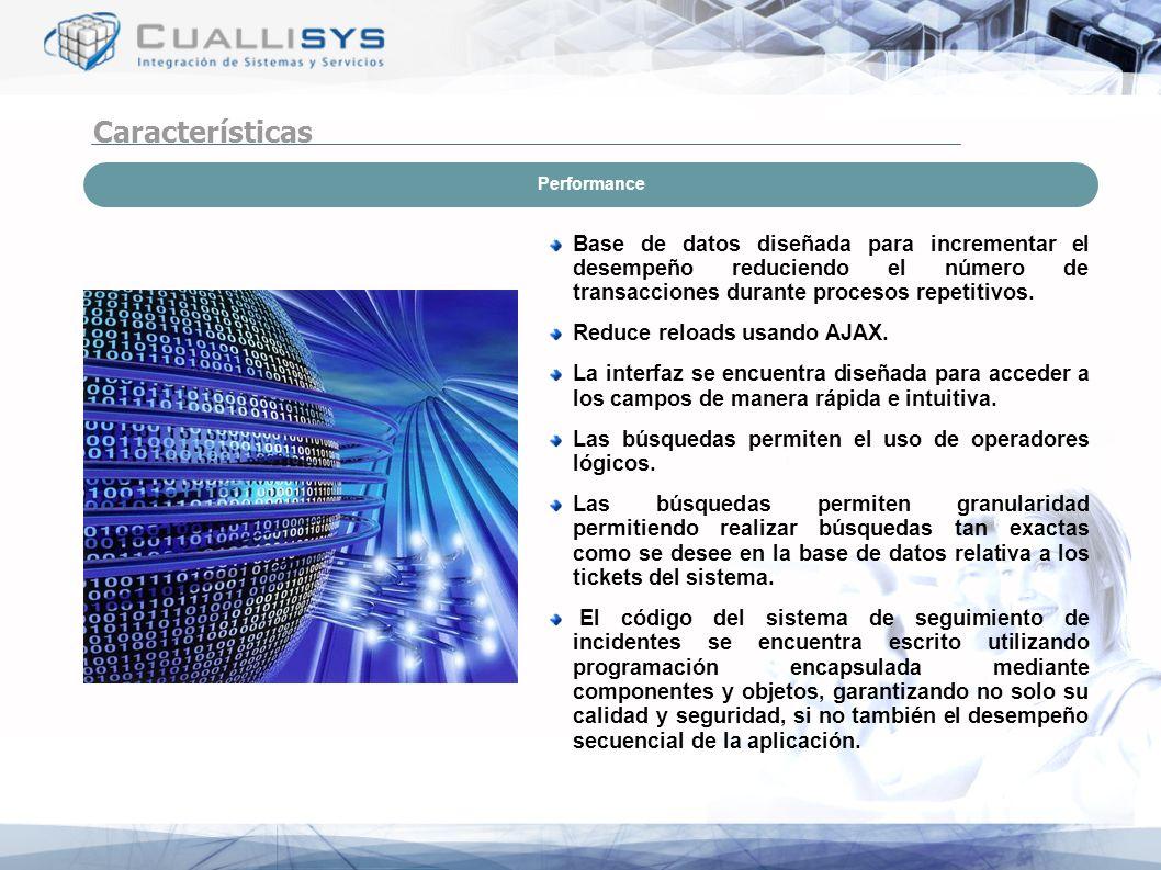 Performance Base de datos diseñada para incrementar el desempeño reduciendo el número de transacciones durante procesos repetitivos. Reduce reloads us