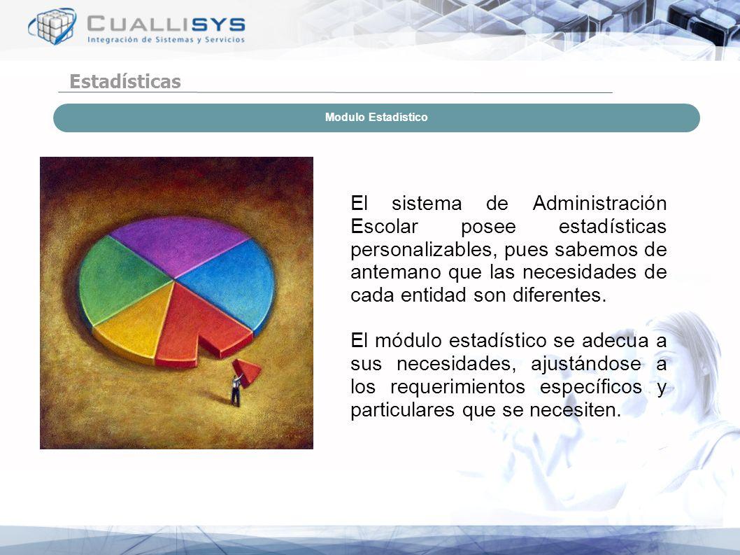 Estadísticas El sistema de Administración Escolar posee estadísticas personalizables, pues sabemos de antemano que las necesidades de cada entidad son