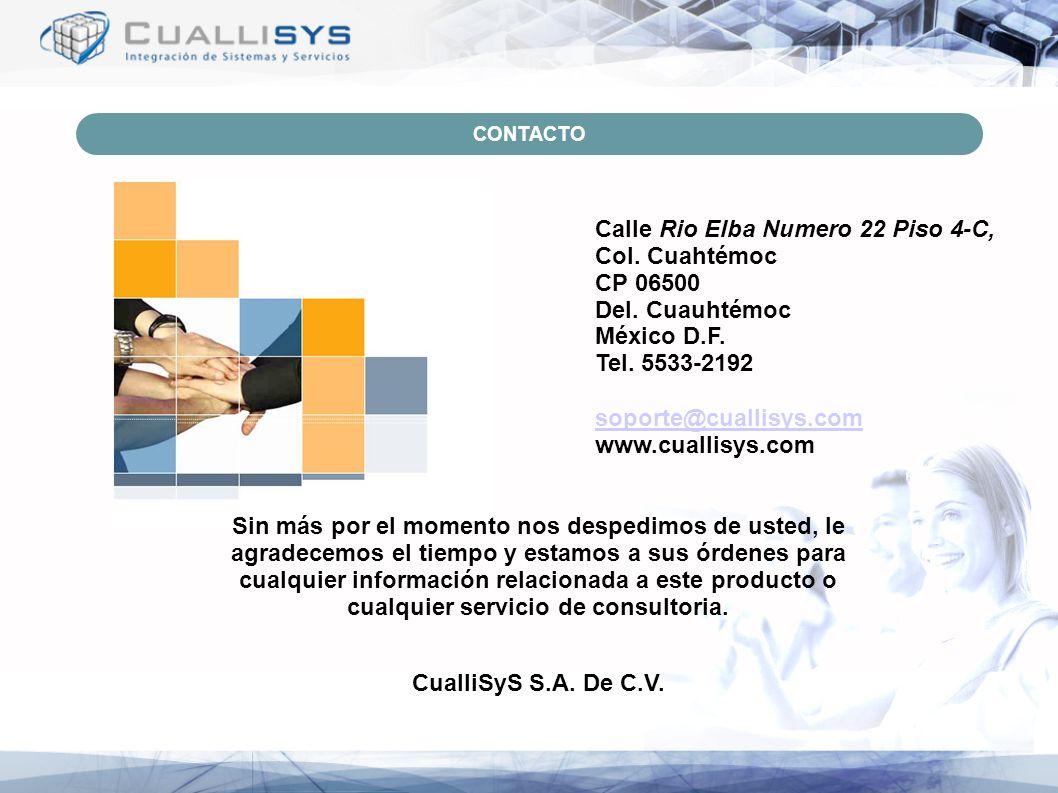 CONTACTO Calle Rio Elba Numero 22 Piso 4-C, Col. Cuahtémoc CP 06500 Del. Cuauhtémoc México D.F. Tel. 5533-2192 soporte@cuallisys.com www.cuallisys.com