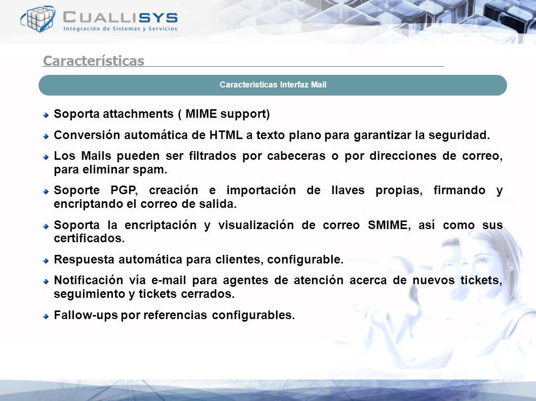 Características Características Interfaz Mail Soporta attachments ( MIME support) Conversión automática de HTML a texto plano para garantizar la segur