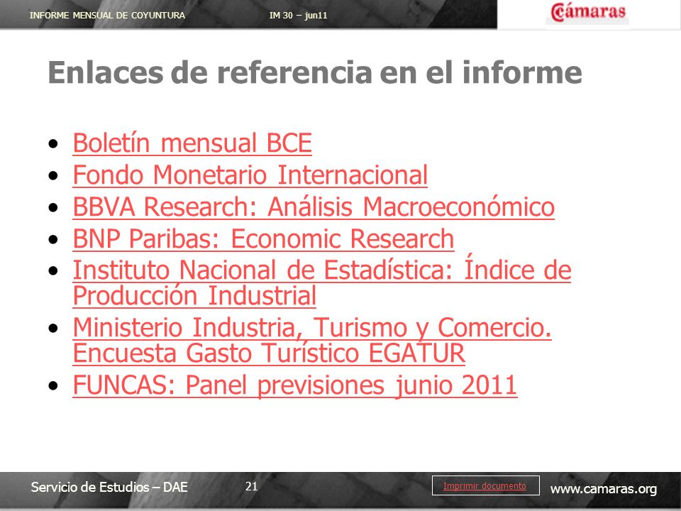 INFORME MENSUAL DE COYUNTURA IM 30 – jun11 Servicio de Estudios – DAE www.camaras.org 21 Imprimir documento Enlaces de referencia en el informe Boletí