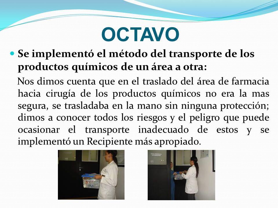 OCTAVO Se implementó el método del transporte de los productos químicos de un área a otra: Nos dimos cuenta que en el traslado del área de farmacia ha