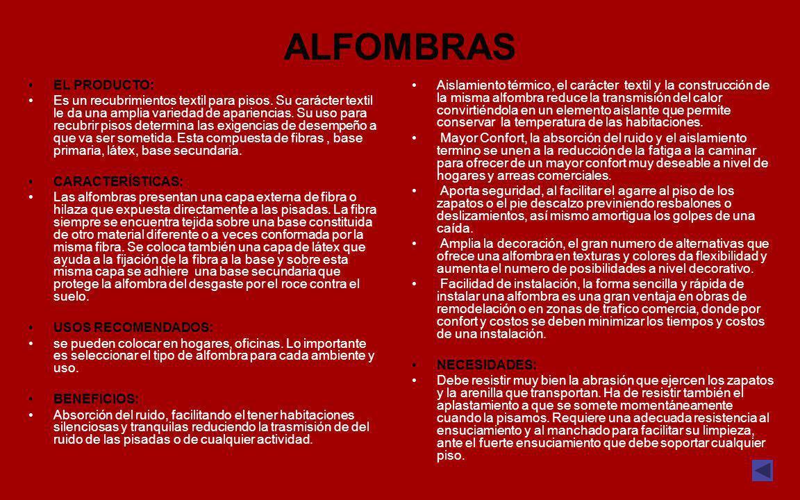 ALFOMBRAS EL PRODUCTO: Es un recubrimientos textil para pisos. Su carácter textil le da una amplia variedad de apariencias. Su uso para recubrir pisos