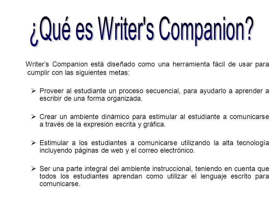 Writers Companion está diseñado como una herramienta fácil de usar para cumplir con las siguientes metas: Proveer al estudiante un proceso secuencial,