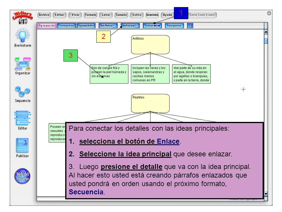 Para conectar los detalles con las ideas principales: 1.selecciona el botón de Enlace. 2.Seleccione la idea principal que desee enlazar. 3.Luego presi