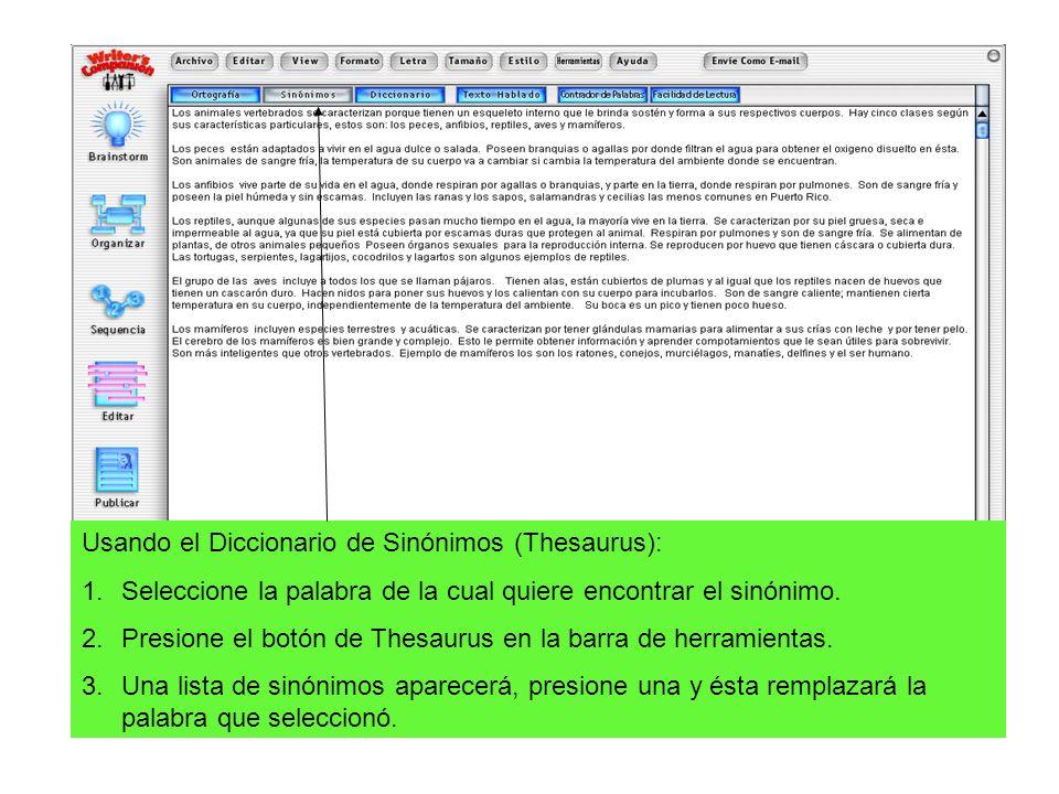 Usando el Diccionario de Sinónimos (Thesaurus): 1.Seleccione la palabra de la cual quiere encontrar el sinónimo. 2.Presione el botón de Thesaurus en l