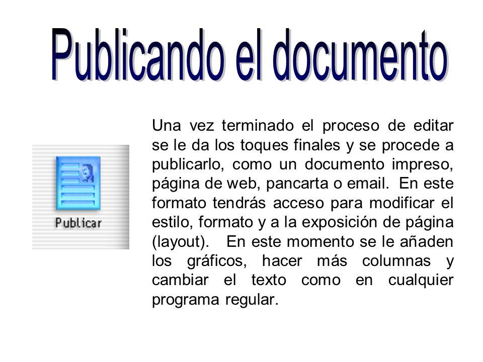 Una vez terminado el proceso de editar se le da los toques finales y se procede a publicarlo, como un documento impreso, página de web, pancarta o ema