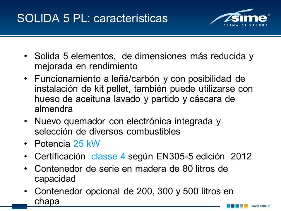 SOLIDA 5 PL: características Solida 5 elementos, de dimensiones más reducida y mejorada en rendimiento Funcionamiento a leñá/carbón y con posibilidad