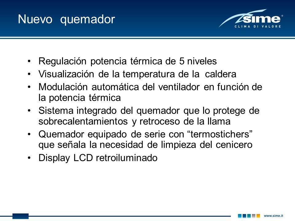 Nuevo quemador Regulación potencia térmica de 5 niveles Visualización de la temperatura de la caldera Modulación automática del ventilador en función